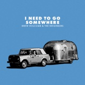 Drew Holcomb & The Neighbors - I Need to Go Somewhere