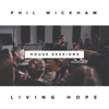 Phil Wickham - Living Hope (The House Sessions)  artwork
