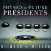 Richard A. Muller - Physics for Future Presidents: The Science Behind the Headlines  artwork