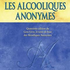 """Les Alcooliques anonymes, Quatrième édition [Alcoholics Anonymous, Fourth Edition]: Le « Gros Livre » officiel des Alcooliques anonymes [The Official """"Big Book"""" of Alcoholics Anonymous] (Unabridged)"""