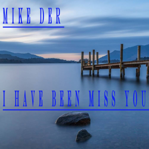 Mike Der - I Have Been Miss You