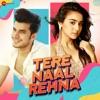 Tere Naal Rehna - Single