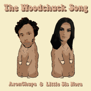 AronChupa & Little Sis Nora - The Woodchuck Song
