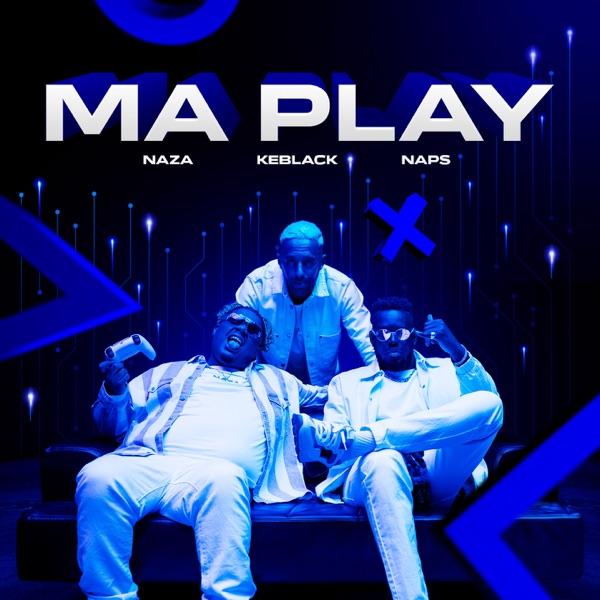 Ma Play (feat. Naps) - Single - Naza & KeBlack