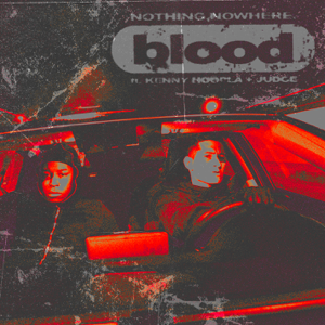 nothing,nowhere. - blood feat. KennyHoopla & JUDGE