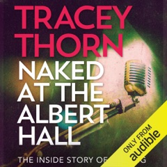 Naked at the Albert Hall: The Inside Story of Singing (Unabridged)