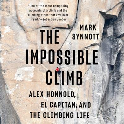 The Impossible Climb: Alex Honnold, El Capitan, and the Climbing Life (Unabridged)