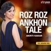Roz Roz Ankhon Tale Single