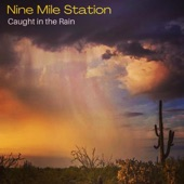 Nine Mile Station - Caught in the Rain