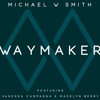 Waymaker (feat. Vanessa Campagna & Madelyn Berry) - Michael W. Smith