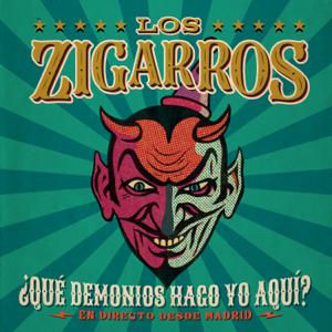 Los Zigarros - ¿Qué Demonios Hago Yo Aquí? (En Directo Desde Madrid)