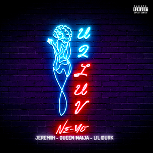 Ne-Yo - U 2 Luv (Remix) [feat. Jeremih, Queen Naija & Lil Durk]