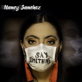 Nancy Sanchez - Say Something