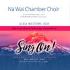 Na Wai Chamber Choir, Dr. Jace Kaholokula Saplan & Steven Richardson Severin - ACDA Western Conference 2020 Na Wai Chamber Choir (Live) artwork
