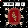 Tujhme Kho Ke
