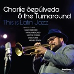 Charlie Sepúlveda & The Turnaround - Liberty (feat. Randy Brecker)