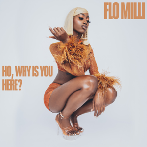 Flo Milli - Ho, why is you here ?