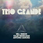 Gilad Hekselman, Will Vinson & Antonio Sanchez - Northbound