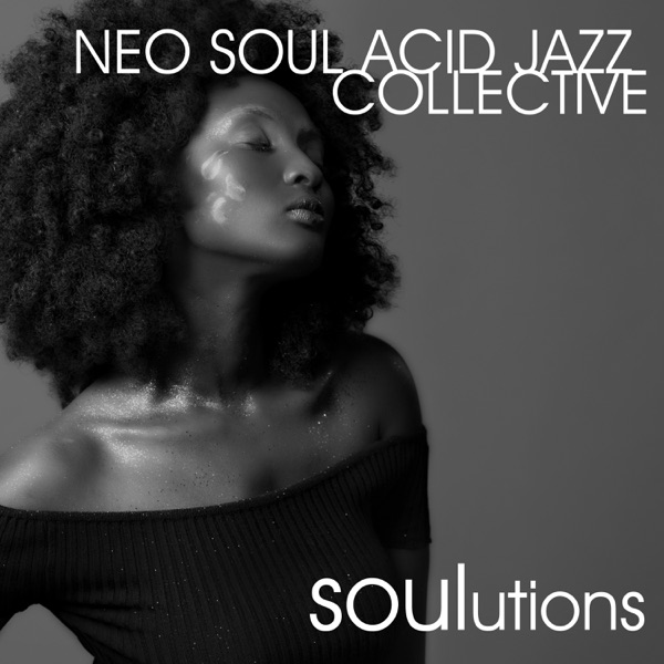 Neo Soul Acid Jazz Collective - Soulutions (Soulful House Remix)