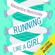 Alexandra Heminsley - Running Like a Girl (Unabridged)
