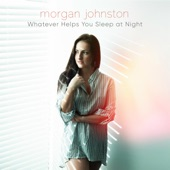 Morgan Johnston - Whatever Helps You Sleep at Night