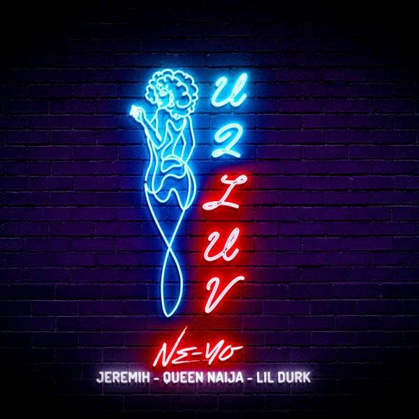 U 2 Luv (Remix) [feat. Jeremih, Queen Naija & Lil Durk] - Single