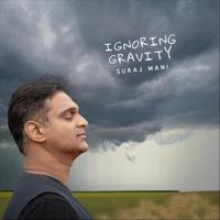 Suraj Mani - Ignoring Gravity