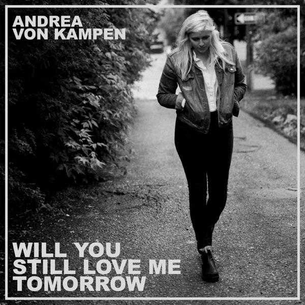 Andrea von Kampen Will You Still Love Me Tomorrow
