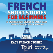 French Short Stories for Beginners: 10 Exciting Short Stories to Easily Learn French & Improve Your Vocabulary (French Edition): Easy French Stories, Book One (Unabridged)