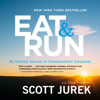 Scott Jurek & Steve Friedman - Eat and Run: My Unlikely Journey to Ultramarathon Greatness  artwork