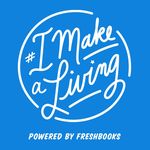 The # I Make a Living Podcast powered by FreshBooks