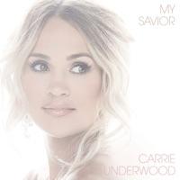 My Savior - Carrie Underwood