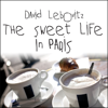 David Lebovitz - The Sweet Life in Paris: Delicious Adventures in the World's Most Glorious--and Perplexing--city  artwork