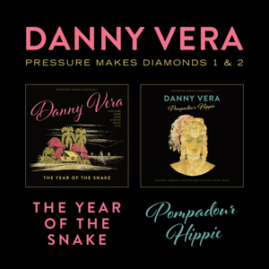 Danny Vera - Pressure Makes Diamonds 1 & 2 - The Year of the Snake & Pompadour Hippie