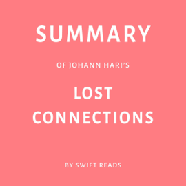 Summary of Johann Hari's Lost Connections by Swift Reads (Unabridged) audiobook