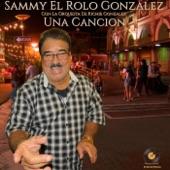 Sammy el Rolo Gonzalez - Una Canción