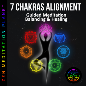Zen Meditation Planet - 7 Chakras Alignment: Guided Meditation Balancing & Healing