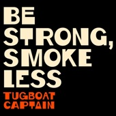Tugboat Captain - Be Strong, Smoke Less