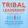 Dave Logan, John King & Halee Fischer-wright - Tribal Leadership: Leveraging Natural Groups to Build a Thriving Organization
