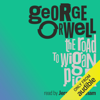 The Road to Wigan Pier (Unabridged) - George Orwell