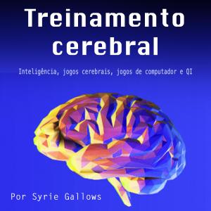 Treinamento cerebral [Brain Training]: Inteligência, Jogos cerebrais, Jogos de computador e QI [Intelligence, Brain Games, Computer Games and IQ] (Unabridged)