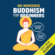 No-Nonsense Buddhism for Beginners: Clear Answers to Burning Questions About Core Buddhist Teachings (Unabridged)