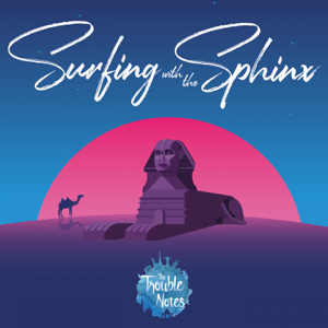 The Trouble Notes - Surfing with the Sphinx