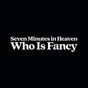 Who Is Fancy - Seven Minutes In Heaven