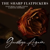 The Sharp Flatpickers - Goodbye Again (feat. Claire Lynch & Ronnie Bowman)