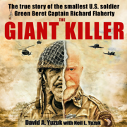 The Giant Killer: American Hero, Mercenary, Spy... The Incredible True Story of the Smallest Man to Serve in the U.S. Military - Green Beret Captain Richard J. Flaherty (Unabridged)