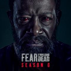 Fear the Walking Dead, Season 6