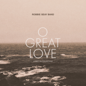 O Great Love (A Best Of Collection)-Robbie Seay Band