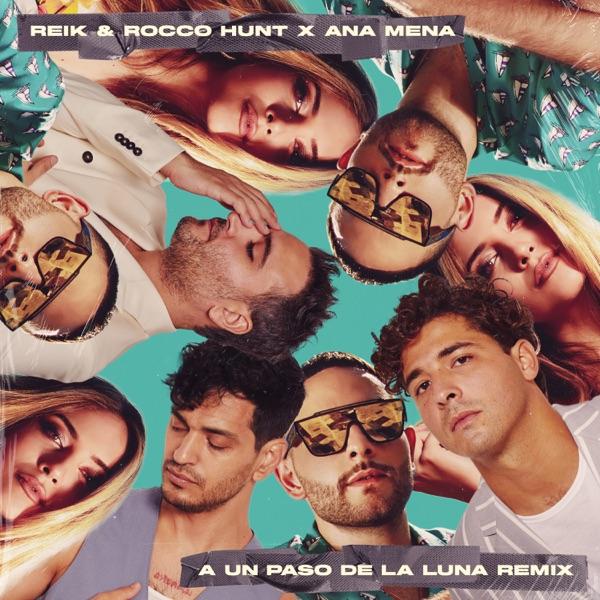 A Un Paso De La Luna (Remix) - Single - Reik, Rocco Hunt & Ana Mena