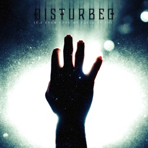 Disturbed - If I Ever Lose My Faith in You